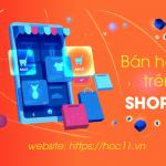 Chọn khóa học online bán hàng trên Shopee chuẩn và chất lượng như thế nào?