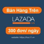 Hướng dẫn bán hàng trên Lazada trăm đơn/ngày bạn nhất định không được bỏ qua