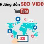 Hướng dẫn Seo video Youtube chuẩn tiêu chí đánh giá Google