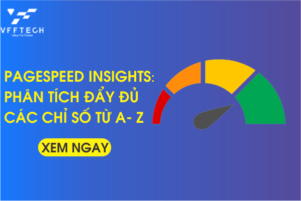 PageSpeed Insights: Phân tích đẩy đủ các chỉ số từ A- Z