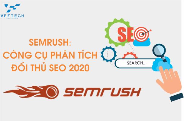 SEMRUSH: Công cụ phân tích đối thủ SEO rất mạnh mẽ 2020