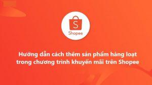 them san pham hang loat trong chuong trinh khuyen mai shopee